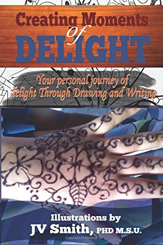 Creating Moments of Delight: Your Personal Journey of Delight Through Drawing and Writing