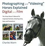 img - for Photographing and Videoing Horses Explained: Digital and Film: The Horse Owner's Manual for Improved Portraits, Schooling Tools, Sales and Promotions book / textbook / text book