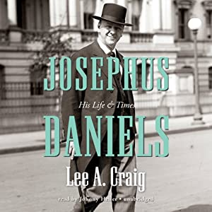 Josephus Daniels: His Life and Times | [Lee Craig]