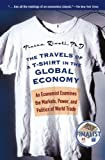 img - for The Travels of a T-Shirt in the Global Economy: An Economist Examines the Markets, Power, and Politics of World Trade (0100-01-01) Hardcover book / textbook / text book