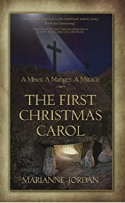 The First Christmas Carol: A Miser, A Manger, A Miracle (A Christmas Advent Holiday Gift Idea)