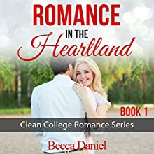 Romance in the Heartland: Clean College Romance Series, Book 1 Audiobook by Becca Daniel Narrated by Gregory Diehl