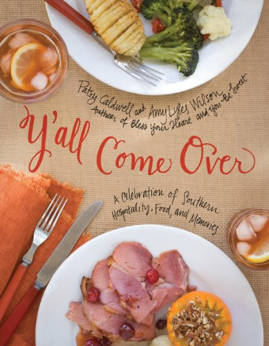 Y'all Come Over: A Celebration of Southern Hospitality, Food, and Memories by Patsy Caldwell