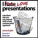 I Love Presentations: Episode 6 - Elaborate | James Caplin