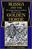 Russia and the Golden Horde: The Mongol Impact on Medieval Russian History (0253204453) by Halperin, Charles J.