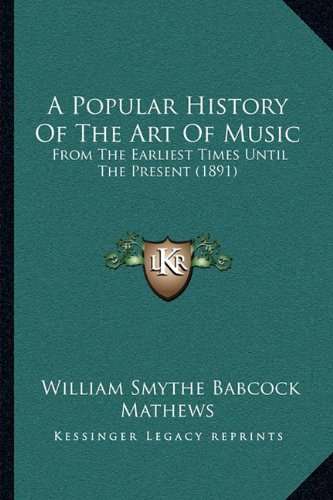 A Popular History Of The Art Of Music: From The Earliest Times Until The Present (1891)