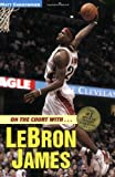 On the Court with...LeBron James (Matt Christopher Sports Bio Bookshelf)