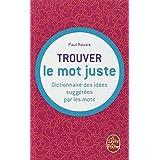 Dictionnaire des id�es sugg�r�es par les mots : trouver le mot justepar Paul Rouaix