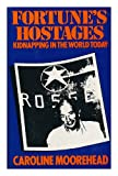 Fortune's hostages: A study of kidnapping in the world today (0241103207) by Moorehead, Caroline