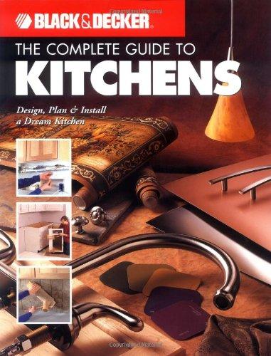 Black & Decker The Complete Guide to Kitchens: Design, Plan & Install a Dream Kitchen (Black & Decker Comple