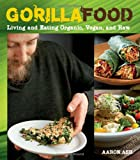 Gorilla Food: Living and Eating Organic, Vegan, and Raw