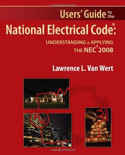 Users' Guide To The National Electrical Code: Understanding & Applying The Nec 2008