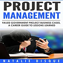 Project Management: Failed Government IT Project Business Cases - a Career Guide to Lessons Learned Audiobook by Natalie Disque Narrated by Paula Slade
