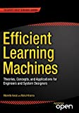 Efficient Learning Machines: Theories, Concepts, and Applications for Engineers and System Designers