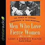 Men Who Love Fierce Women: The Power of Servant Leadership in Your Marriage | Leroy Wagner,Kimberly Wagner
