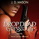 Drop Dead, Gorgeous (       UNABRIDGED) by J. D. Mason Narrated by Cary Hite