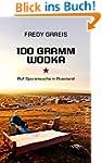 100 Gramm Wodka: Auf Spurensuche in R...