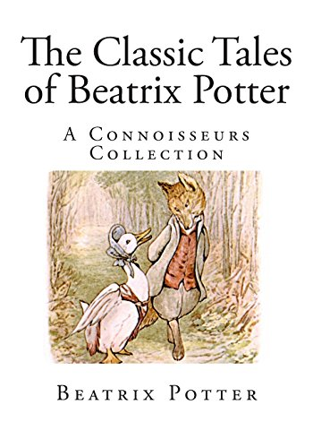 The Classic Tales of Beatrix Potter: A Connoisseurs Collection
