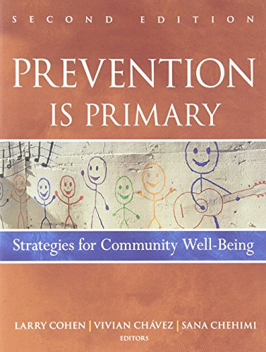 Prevention Is Primary: Strategies for Community Well Being, by Larry Cohen, Vivian Chavez, Sana Chehimi