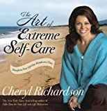 The Art of Extreme Self-Care: Transform Your Life One Month at a Time (1401918298) by Richardson, Cheryl