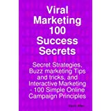 Viral Marketing 100 Success Secrets- Secret Strategies, Buzz marketing Tips and tricks, and Interactive Marketing: 100 Simple Online Campaign Principlesby Kevin Allen