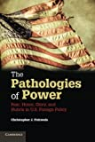img - for The Pathologies of Power: Fear, Honor, Glory, and Hubris in U.S. Foreign Policy book / textbook / text book