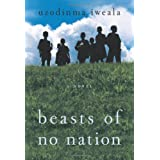 Beasts of No Nation: A Novel ~ Uzodinma Iweala