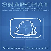 Snapchat: The Marketing Blueprint: How to Make $$$ with Your Followers Audiobook by  Marketing Blueprints Narrated by Frank Pyne
