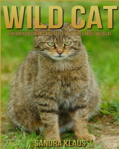Childrens Book: Amazing Facts & Pictures about Wild Cat