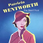 The Silent Pool (       UNABRIDGED) by Patricia Wentworth Narrated by Diana Bishop