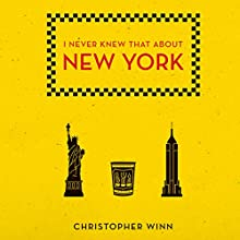 I Never Knew That About New York (       UNABRIDGED) by Christopher Winn Narrated by Tim Bentinck