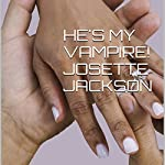 He's My Vampire!: Immortals Finding Their Fated Mates, Book 1 | Josette Jackson