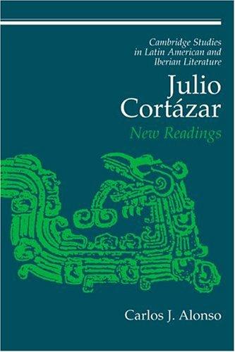 Julio Cortázar: New Readings (Cambridge Studies in Latin American and Iberian Literature)