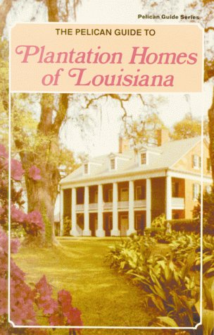 The Pelican Guide to Plantation Homes of Louisiana (Pelican Guide Series)