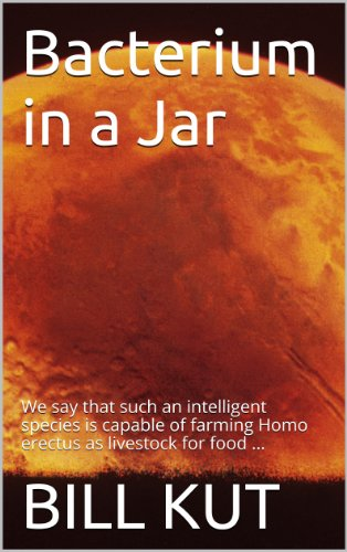 Bacterium in a Jar: We say that such an intelligent species is capable of farming Homo erectus as livestock for food ... PDF