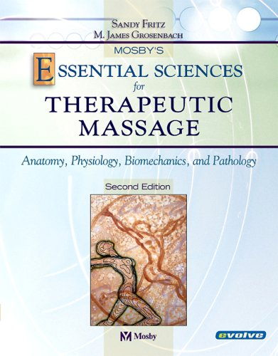 Mosby's Essential Sciences for Therapeutic Massage: Anatomy, Physiology, Biomechanics and Pathology, Fritz BS  MS  NCTMB, Sandy; Grosenbach EdD, James