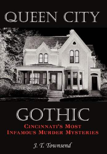 Queen City Gothic: Cincinnati's Most Infamous Murder Mysteries