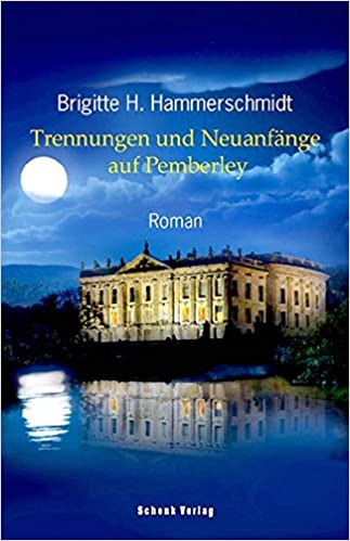 Brigitte H. Hammerschmidt - Trennungen und Neuanfänge auf Pemberley