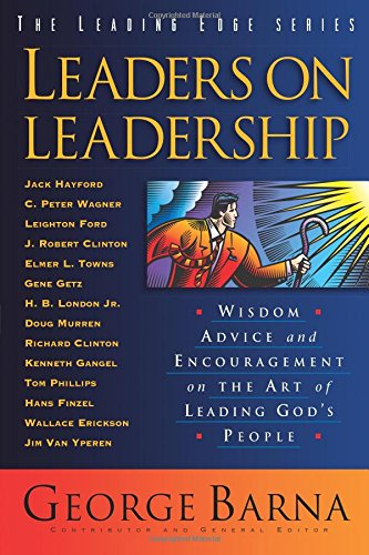 leaders-on-leadership-wisdom-advice-and-encouragement-on-the-art-of-leading-gods-people-the-leading-