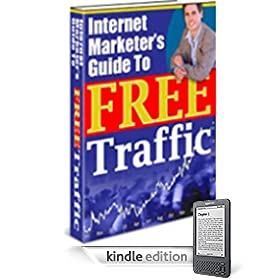 Internet Marketer's Guide To FREE Traffic - Discover the Proven and Simple Methods Used By the Pros to Get  All the 100% Free Traffic Your Website Can Handle!