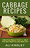 Cabbage Recipes: Creative Meals That'll Help You Eat Right & Live Healthy (Simple Recipes!)
