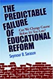 The Predictable Failure of Educational Reform: Can We Change Course Before It's Too Late (1555426239) by Sarason, Seymour B.