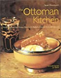 The Ottoman Kitchen: Modern Recipes from Turkey, Greece, the Balkans, Lebanon, and Syria