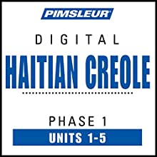 Haitian Creole Phase 1, Unit 01-05: Learn to Speak and Understand Haitian Creole with Pimsleur Language Programs Audiobook by  Pimsleur Narrated by  Pimsleur