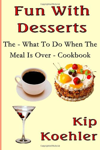 Fun With Deserts: The - What To Do After Dinner - Cookbook (Fun With Food) (Volume 8)