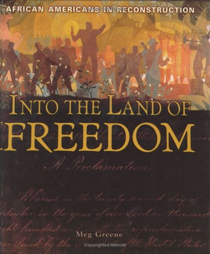 Into the Land of Freedom: African Americans in Reconstruction (People's History)