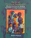 The art of classroom management :  effective practices for building equitable learning communities /