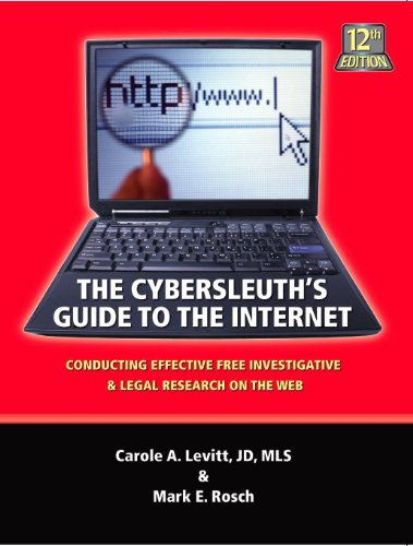 The Cybersleuth's Guide to the Internet: Conducting Effective Free Investigative & Legal Research on the Web
