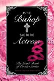 img - for As the Bishop Said to the Actress: The Good Book of Erotic Stories book / textbook / text book