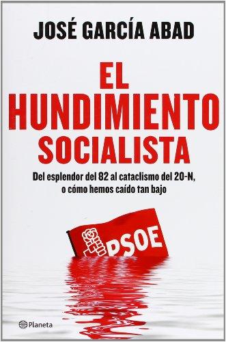 El hundimiento socialista: Del esplendor del 82 al cataclismo del 20-N, o cómo hemos caído tan bajo